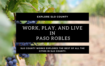 Exploring San Luis Obispo County: Living in Paso Robles
